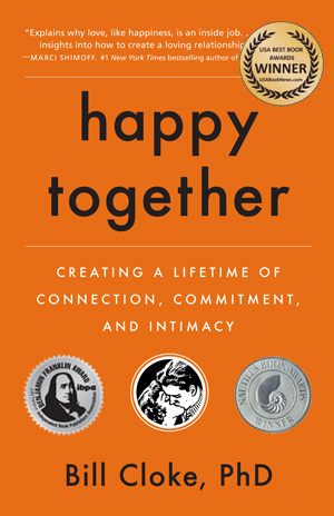 Happy Together: Creating a Lifetime of Connection, Commitment and Intimacy by  Bill Cloke, Ph.D